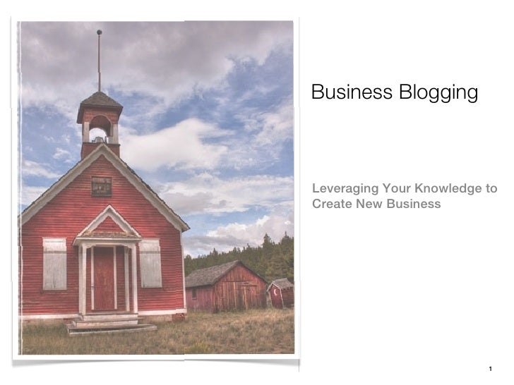 Business BloggingLeveraging Your Knowledge toCreate New Business                          1