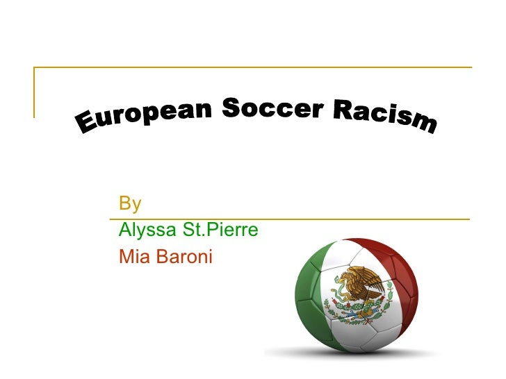 racism in soccer essay Free college essay racism in sports racism in sports gooooooooaaaaaallll, is something you are most likely to hear every time thierry henry takes a shot thierry.