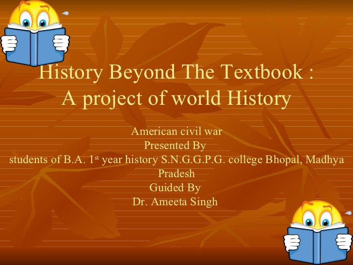 History Beyond The Textbook : A project of world History American civil war Presented By  students of B.A. 1 st  year hist...