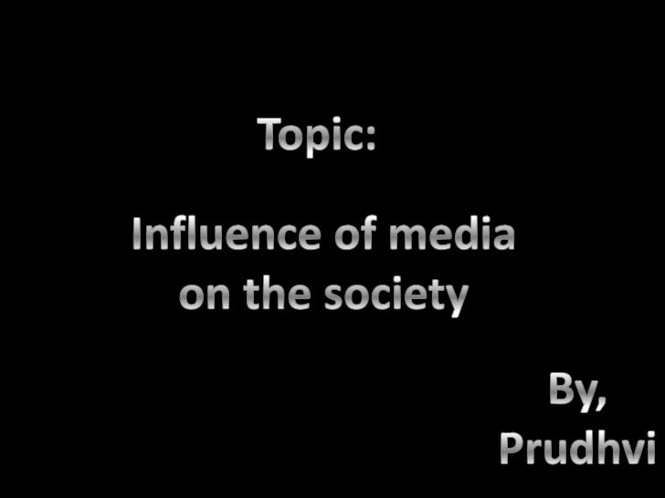 the medias influence on society Nida (2014, july 1) social media can influence teens with pro-drug messages retrieved from https.