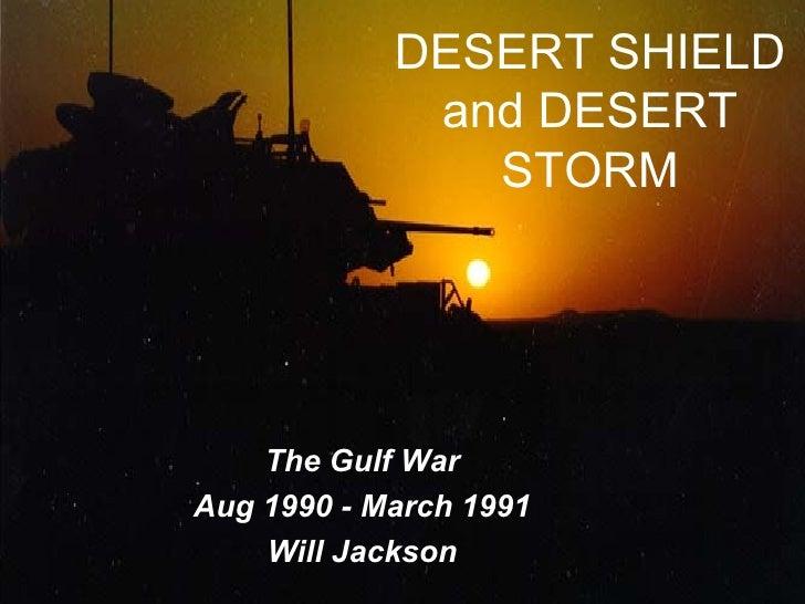 DESERT SHIELD and DESERT STORM <ul><ul><li>The Gulf War </li></ul></ul><ul><ul><li>Aug 1990 - March 1991 </li></ul></ul><u...