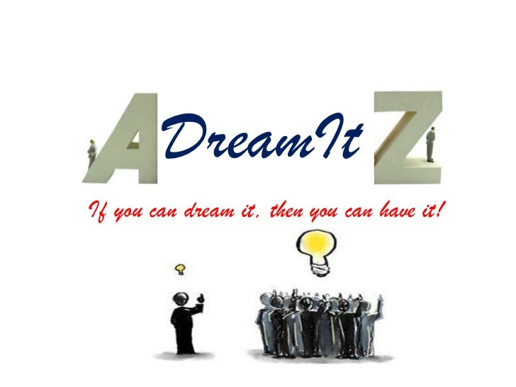 DreamItIf you can dream it, then you can have it!