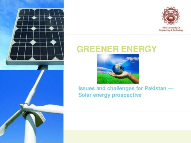 GREENER ENERGYIssues and challenges for Pakistan —Solar energy prospective