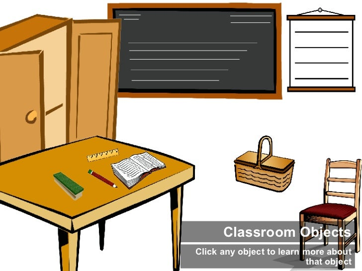Classroom Objects <ul><li>Click any object to learn more about that object </li></ul>