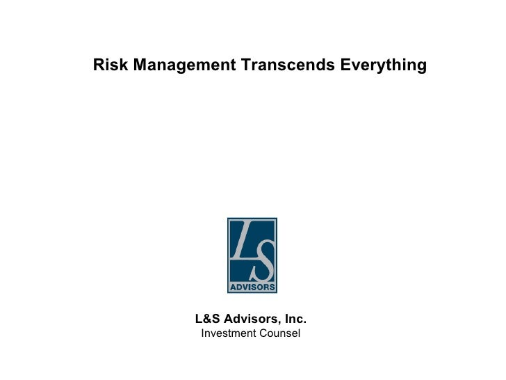 Risk Management Transcends Everything L&S Advisors, Inc. Investment Counsel
