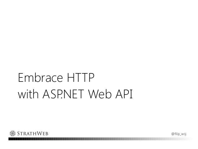 Embrace HTTPwith ASP.NET Web API                       @filip_woj