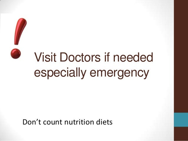 Visit Doctors if needed   especially emergencyDon't count nutrition diets