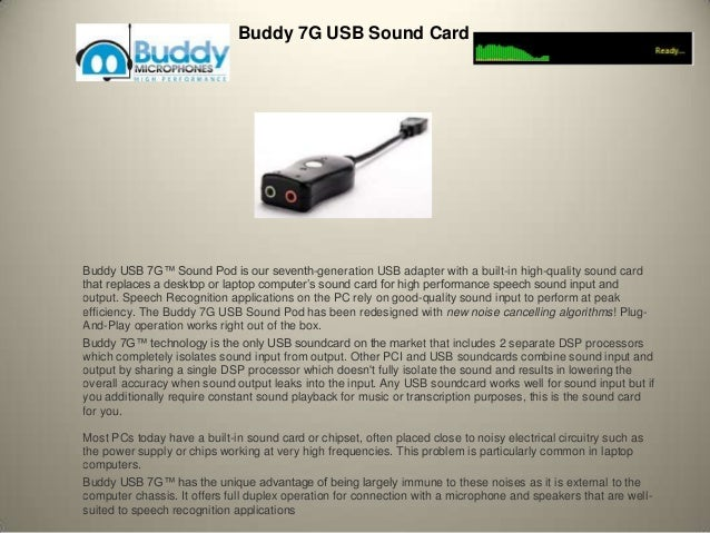 Buddy 7G USB Sound CardBuddy USB 7G™ Sound Pod is our seventh-generation USB adapter with a built-in high-quality sound ca...