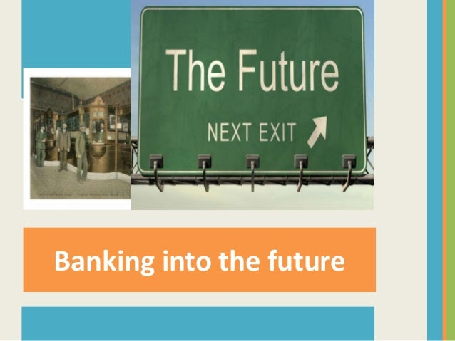 Banking into the future