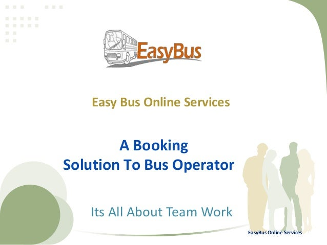 Easy Bus Online Services  A Booking Solution To Bus Operator Its All About Team Work EasyBus Online Services