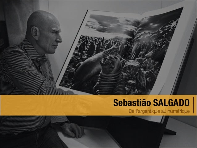 Sebastião SALGADO De l'argentique au numérique