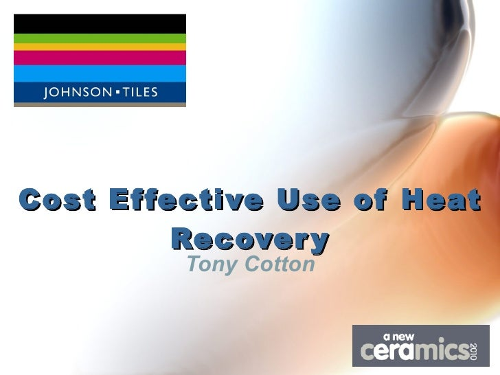 Tony Cotton, Johnson Tiles - Cost Effective Use of Heat Recovery