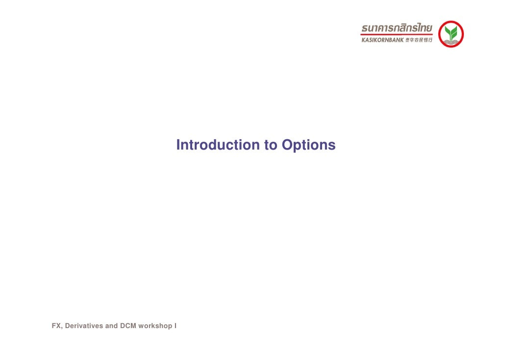 Introduction to Options     FX, Derivatives and DCM workshop I