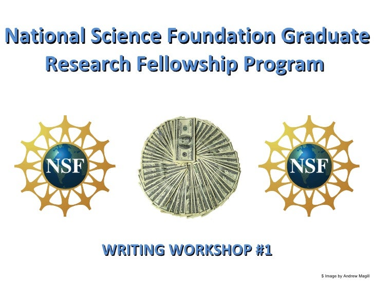 National Science Foundation Graduate Research Fellowship Program  WRITING WORKSHOP #1 $ Image by Andrew Magill
