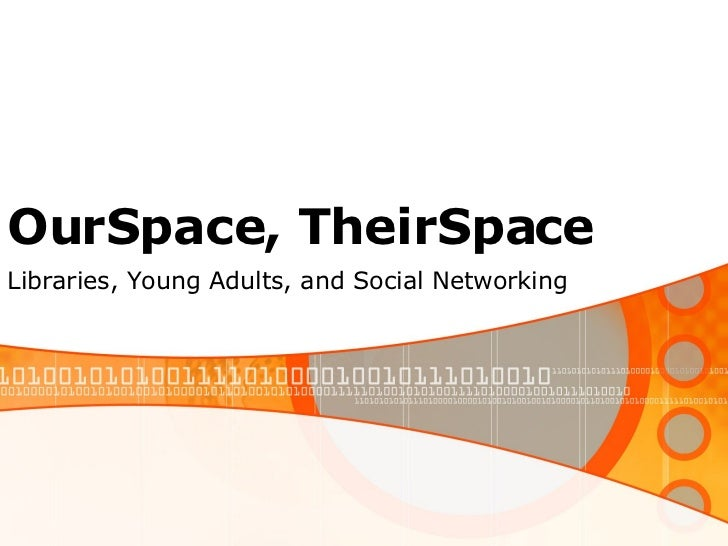 OurSpace, TheirSpace Libraries, Young Adults, and Social Networking