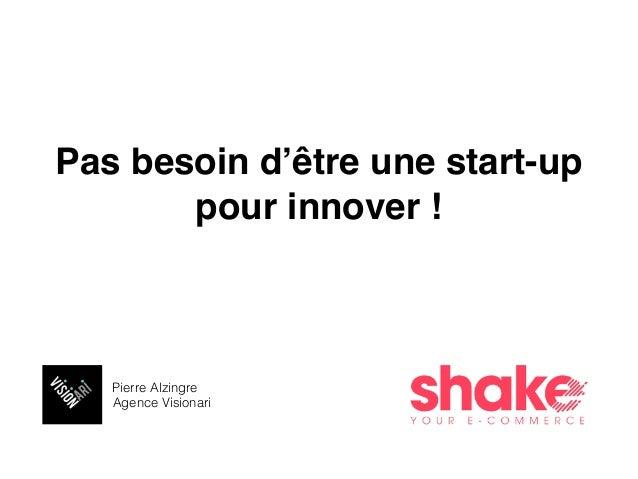 Pierre Alzingre Agence Visionari Pas besoin d'être une start-up pour innover !