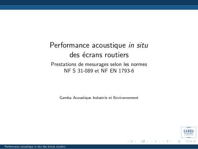 Performance acoustique in situ des ´ecrans routiers Prestations de mesurages selon les normes NF S 31-089 et NF EN 1793-6 ...