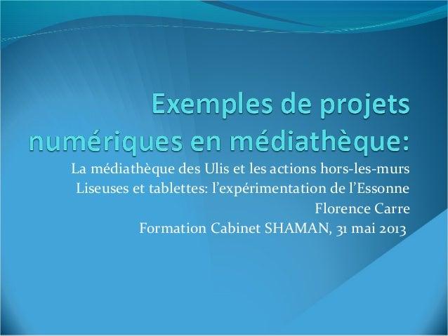 La médiathèque des Ulis et les actions hors-les-mursLiseuses et tablettes: l'expérimentation de l'EssonneFlorence CarreFor...