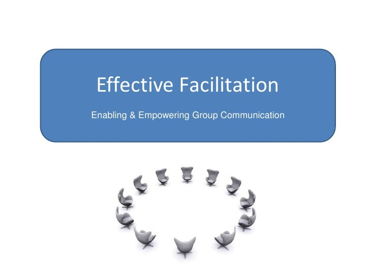 Effective Facilitation<br />Enabling & Empowering Group Communication<br />