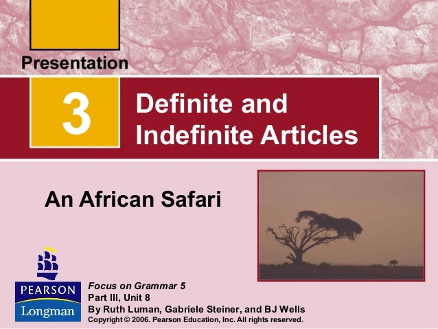 3  Definite and Indefinite Articles  An African Safari  Focus on Grammar 5 Part III, Unit 8 By Ruth Luman, Gabriele Steine...