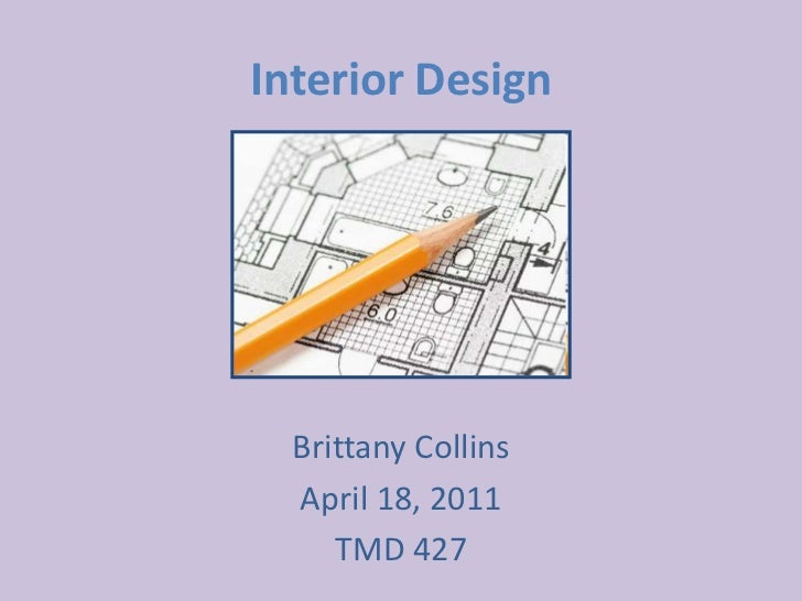 Interior Design<br />Brittany Collins<br />April 18, 2011<br />TMD 427<br />