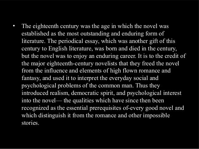 • The eighteenth century was the age in which the novel was established as the most outstanding and enduring form of liter...