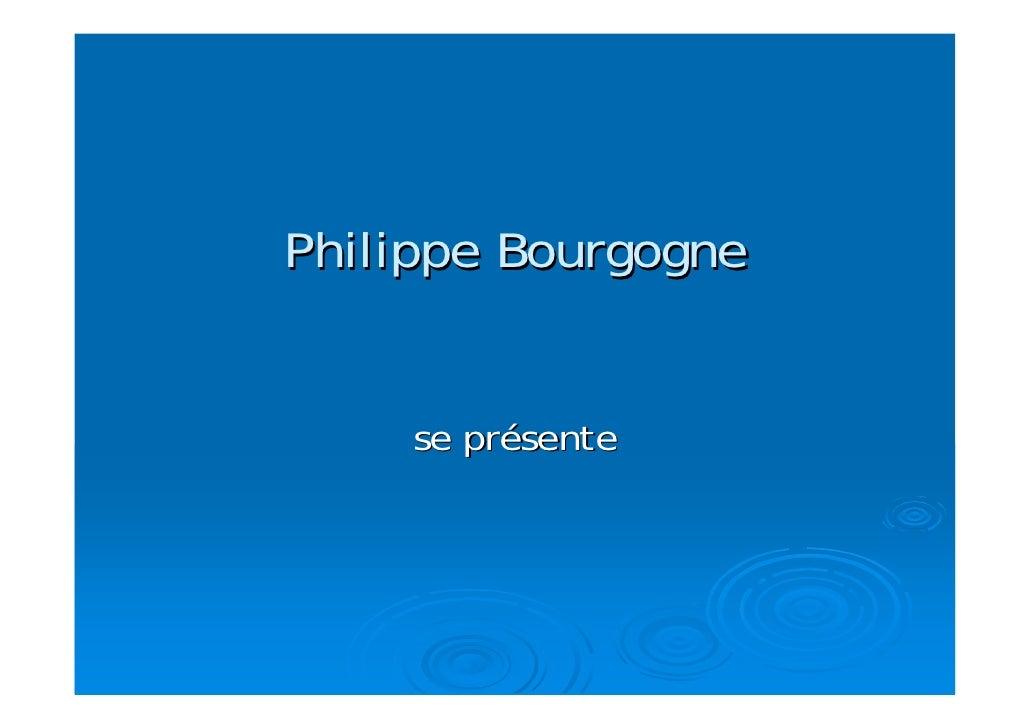 Philippe Bourgogne        se présente