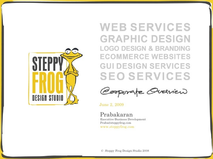 Prabakaran Executive-Business Development [email_address] www.steppyfrog.com ©  Steppy Frog Design Studio 2008 June 10, 2009