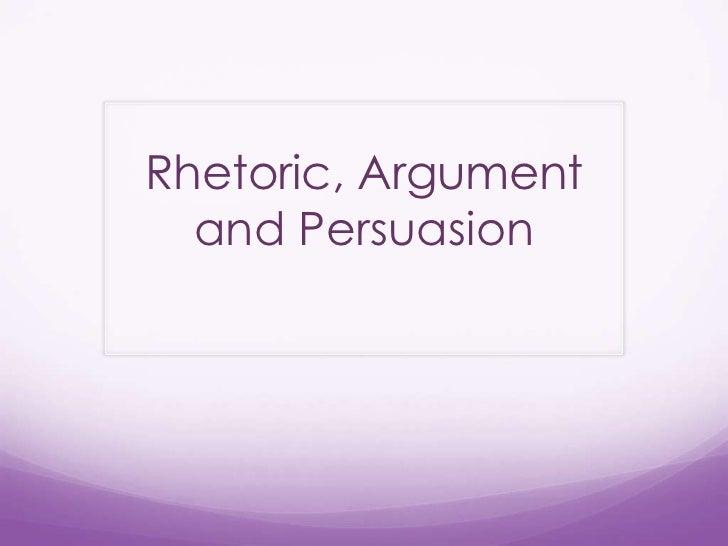 Rhetoric, Argument and Persuasion<br />