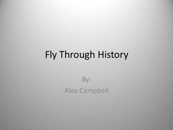 Fly Through History          By:    Alex Campbell