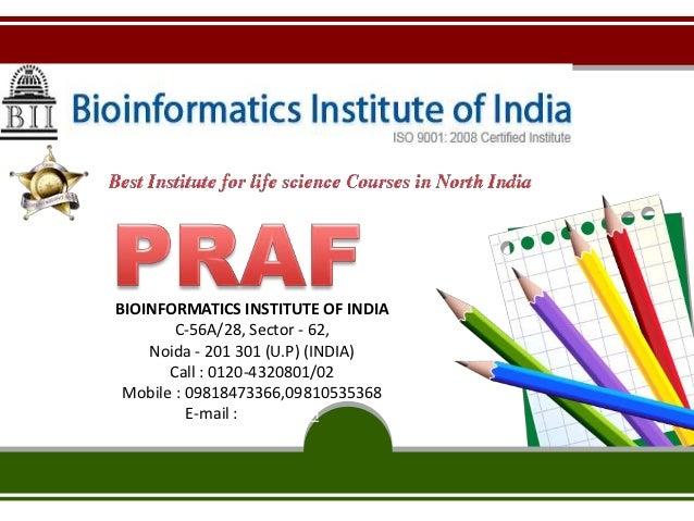 BIOINFORMATICS INSTITUTE OF INDIA        C-56A/28, Sector - 62,    Noida - 201 301 (U.P) (INDIA)       Call : 0120-4320801...