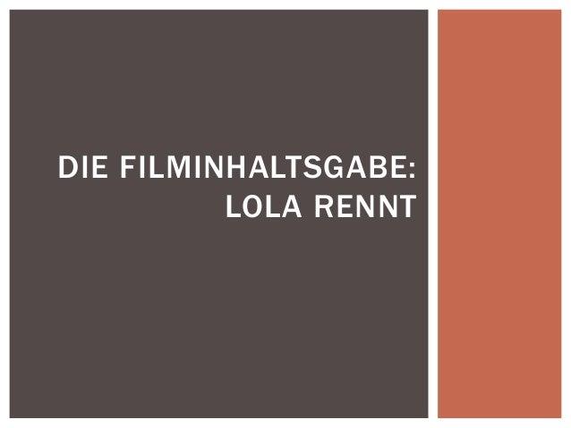 DIE FILMINHALTSGABE:          LOLA RENNT