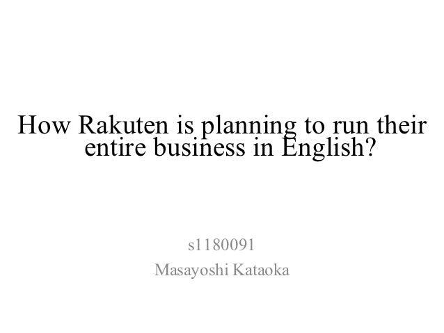How Rakuten is planning to run their    entire business in English?                s1180091            Masayoshi Kataoka