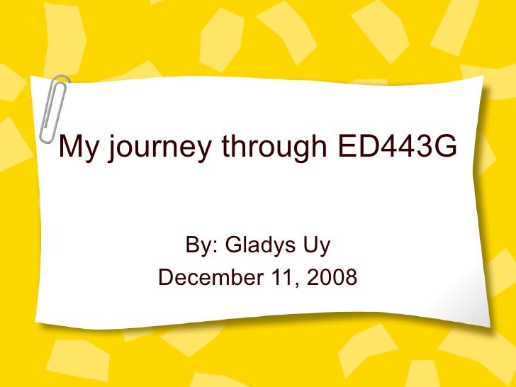 My journey through ED443G By: Gladys Uy December 11, 2008