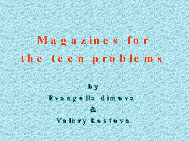 Magazines for the teen problems by Evangelia dimova  & Valery kostova