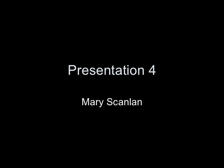 Presentation 4 Mary Scanlan