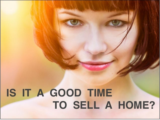 IS IT A GOOD TIME ! TO SELL A HOME?