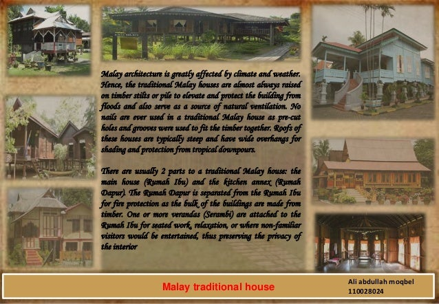 Malay architecture is greatly affected by climate and weather. Hence, the traditional Malay houses are almost always raise...
