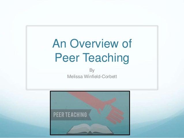 An Overview of Peer Teaching By Melissa Winfield-Corbett