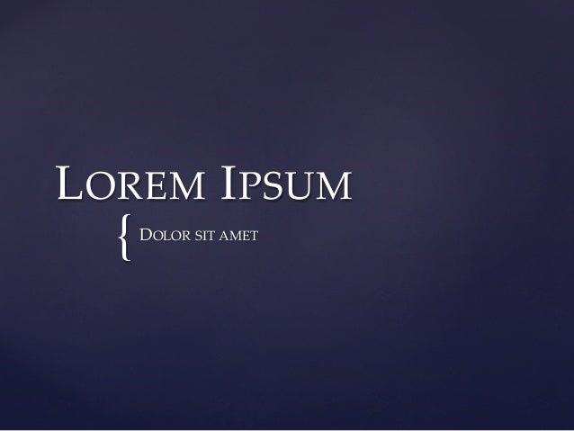 LOREM IPSUM  {  DOLOR SIT AMET