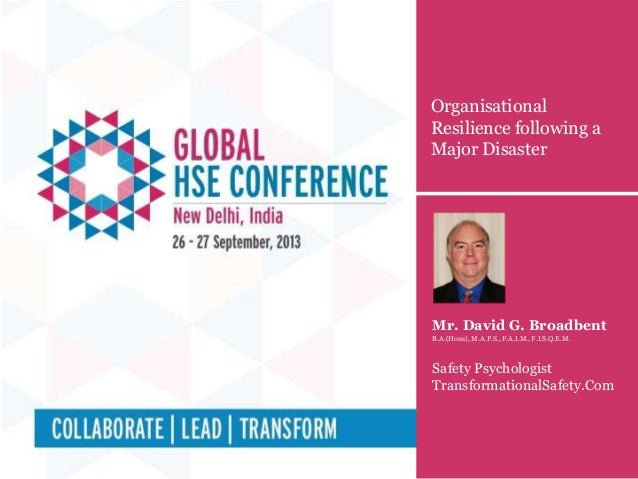 Organisational Resilience following a Major Disaster Mr. David G. Broadbent B.A.(Hons), M.A.P.S., F.A.I.M., F.I.S.Q.E.M. S...