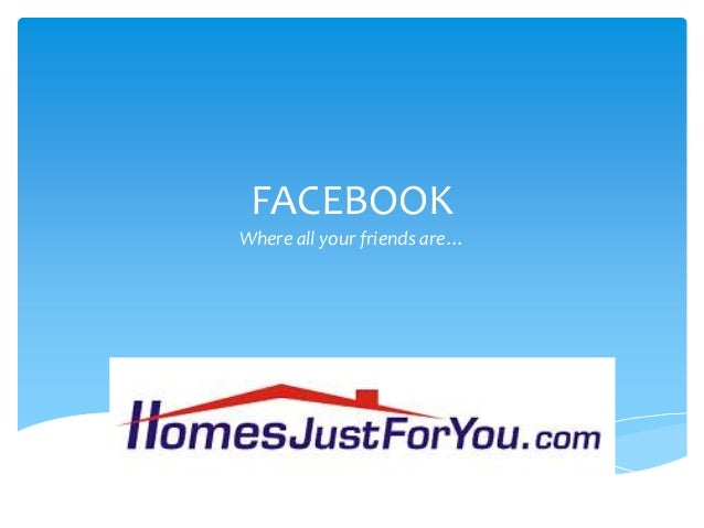 FACEBOOK Where all your friends are…