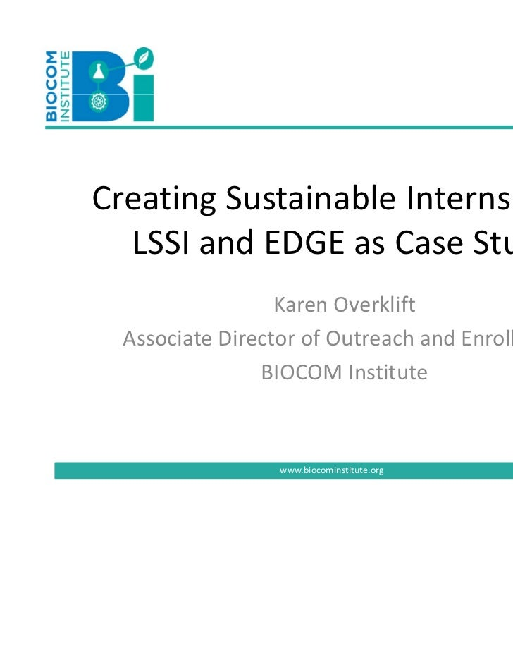 Creating Sustainable Internships:   LSSI and EDGE as Case Studies                  Karen Overklift  Associate Director of ...