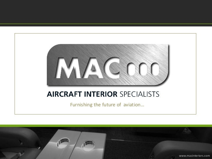 Furnishing the future of aviation…                                     www.macinteriors.com