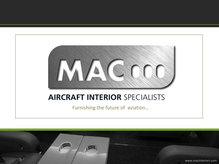 Furnishing the future of aviation…                                          www.macinteriors.com