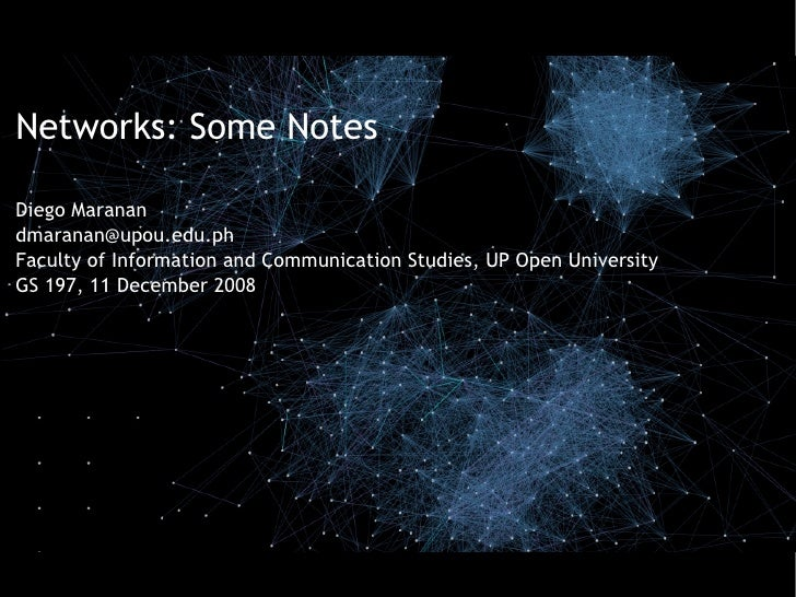 Networks: Some Notes  Diego Maranan dmaranan@upou.edu.ph Faculty of Information and Communication Studies, UP Open Univers...