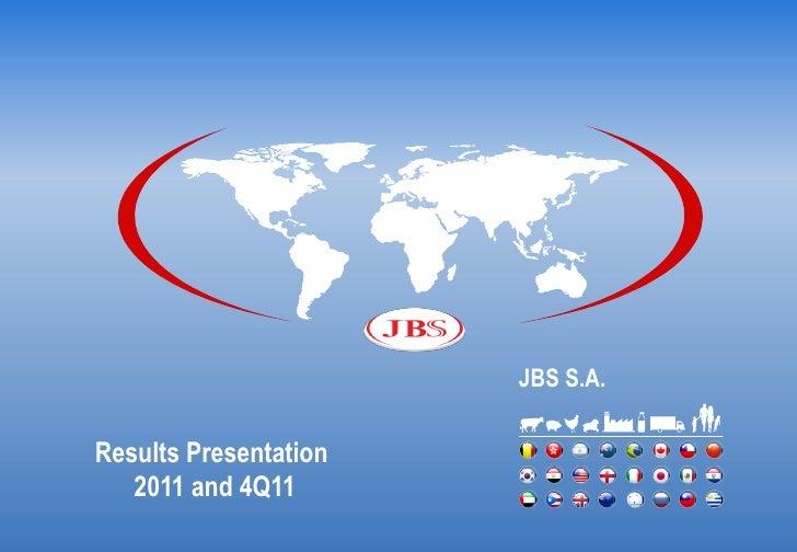 JBS S.A.Results Presentation   2011 and 4Q11