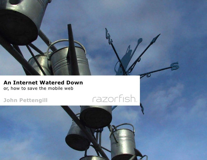 An Internet Watered Down or, how to save the mobile web  John Pettengill