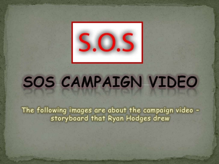 SOS CAMPAIGN VIDEO<br />The following images are about the campaign video – storyboard that Ryan Hodges drew<br />