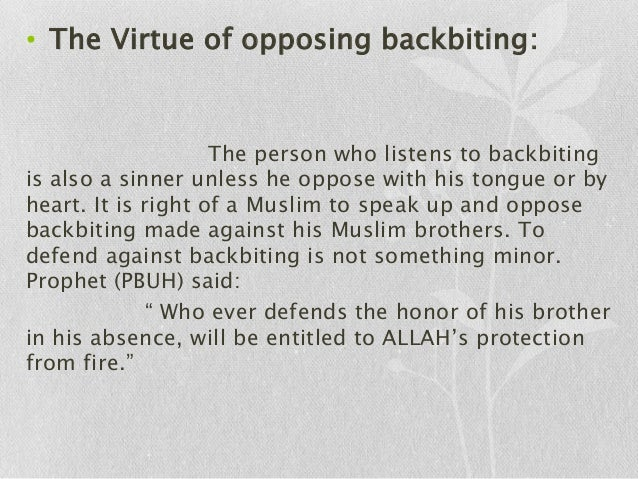 "backbiting in islam Thereupon he said, ""backbiting is talking about your (muslim) brother in a  manner which he dislikes"" it was said to him: ""what if my (muslim)."